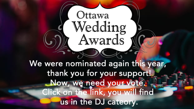 We have been nominated for 2018 as Best DJ service in Ottawa